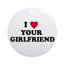 I love your girlfriend Ornament (Round)