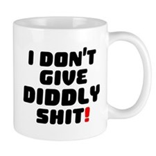 I DONT GIVE DIDDLY SHIT! Small Mug