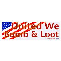 United We Bomb and Loot Bumper Bumper Sticker