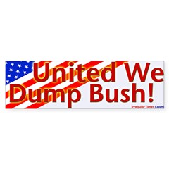 United We Dump Bush Bumper Bumper Sticker