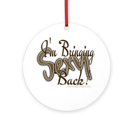 I'm Bringing Sexy Back Ornament (Round)