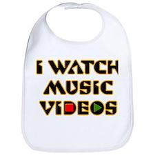 I WATCH MUSIC VIDEOS Bib