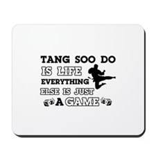 Tang Soo Do is life Mousepad
