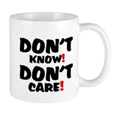 DONT KNOW! - DONT CARE! Small Mug