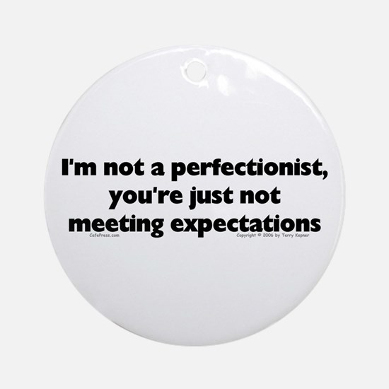 I'm Not A Perfectionist Ornament (Round)