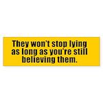 STILL BELIEVING THEM? Bumper Sticker