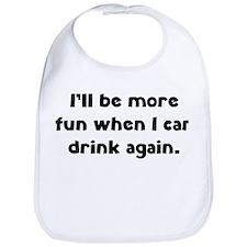 I'll be more fun when I can drink again Bib