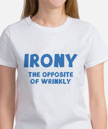 IRONY the opposite of wrinkly Women's T-Shirt