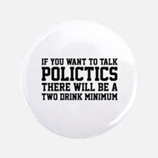 "If you want to talk politics.. 3.5"" Button (100 pa"