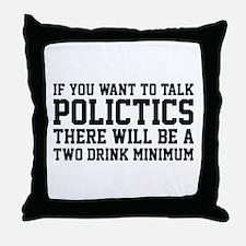 If you want to talk politics.. Throw Pillow