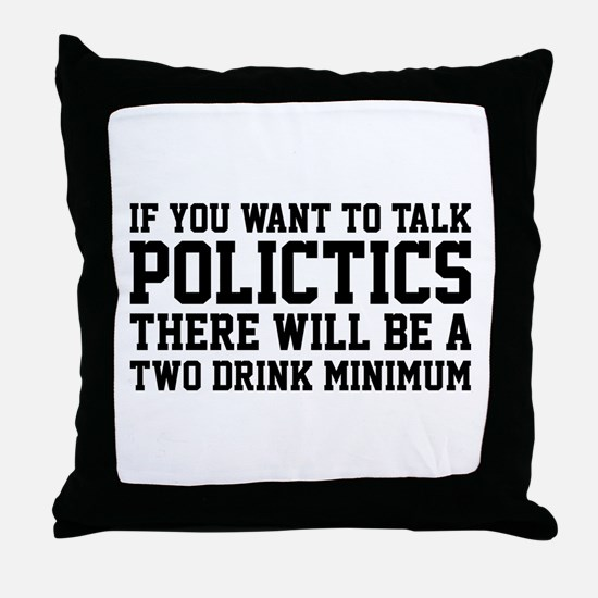 If you want to talk politics.. Throw Pillow