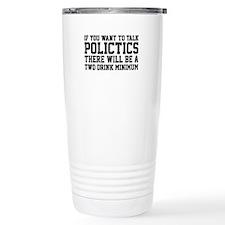 If you want to talk politics.. Travel Mug