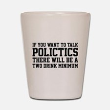 If you want to talk politics.. Shot Glass