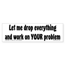 Let Me Drop... Bumper Bumper Sticker