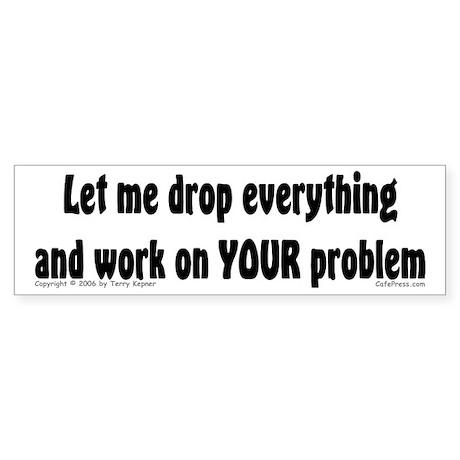 Let Me Drop... Bumper Sticker