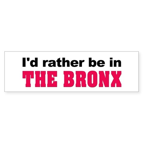I'd Rather Be in The Bronx Bumper Sticker