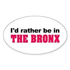 I'd Rather Be in The Bronx Oval Decal
