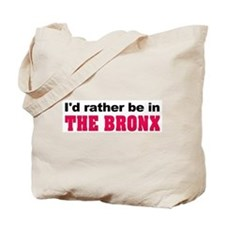 I'd Rather Be in The Bronx Tote Bag