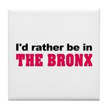 I'd Rather Be in The Bronx Tile Coaster