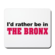 I'd Rather Be in The Bronx Mousepad