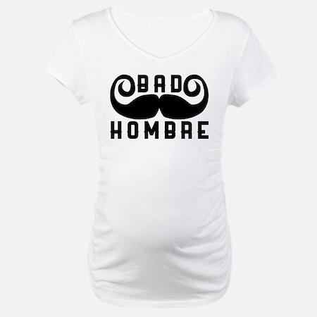 Bad Hombre Maternity T-Shirt