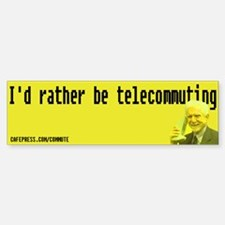 """I'd rather be telecommuting"" the bumper sticker!"