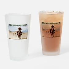 Ride it like you stole it Drinking Glass