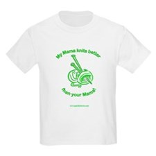 My Mama knits better... Kids T-Shirt