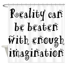 Reality Can be Beaten Shower Curtain