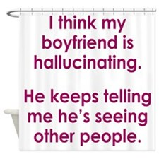Hallucinating Boyfriend Shower Curtain