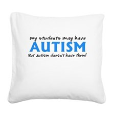 My students may have Autism Square Canvas Pillow