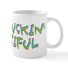 I Am Fuckin Beautiful Mug