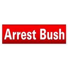 ARREST BUSH... Bumper Bumper Sticker