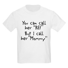 My Mommy is the Ref Kids T-Shirt