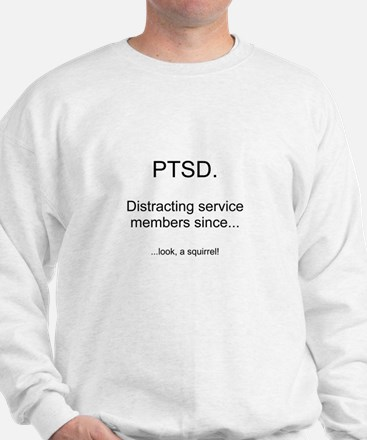 PTSD - Squirrel Distraction Sweatshirt