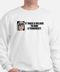 """Takes A Village To Hide A Terrorist"" Sweatshirt"