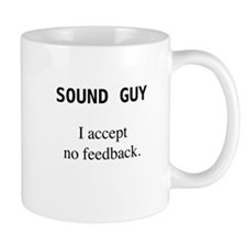 Sound Guy - I Accept No Feedback (black on white)