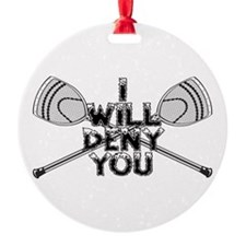 Lacrosse Goalie I Will Deny You Ornament