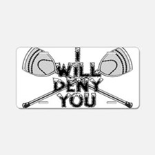 Lacrosse Goalie I Will Deny You Aluminum License P
