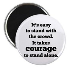 It Takes Courage To Stand Alone Magnet