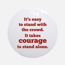 It Takes Courage To Stand Alone Ornament (Round)