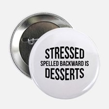 """Stressed Spelled Backward Is Desserts 2.25"""" Button"""