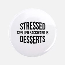 "Stressed Spelled Backward Is Desserts 3.5"" Button"