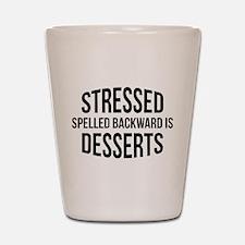 Stressed Spelled Backward Is Desserts Shot Glass