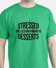 Stressed Spelled Backward Is Desserts T-Shirt