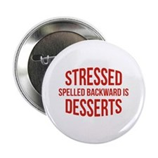 "Stressed Spelled Backward Is Desserts 2.25"" Button"