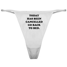 Today Has Been Cancelled Classic Thong