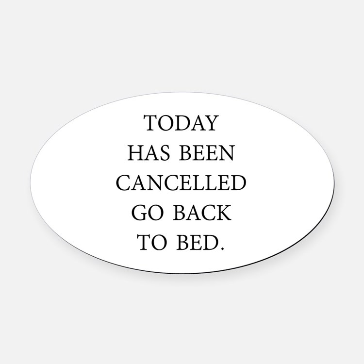 Today Has Been Cancelled Oval Car Magnet