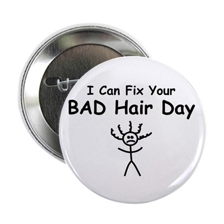 """I Can Fix Your BAD Hair Day 2.25"""" Button (10 pack)"""