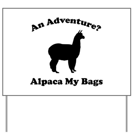 An Adventure? Alpaca My Bags Yard Sign by FunniestSayings
